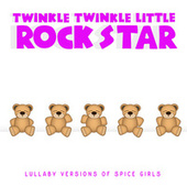 Lullaby Versions of Spice Girls de Twinkle Twinkle Little Rock Star