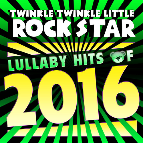 Lullaby Hits of 2016 de Twinkle Twinkle Little Rock Star