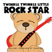 Lullaby Versions of Shakira de Twinkle Twinkle Little Rock Star