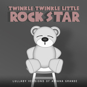 Lullaby Versions of Ariana Grande de Twinkle Twinkle Little Rock Star