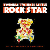 Lullaby Versions of OneRepublic by Twinkle Twinkle Little Rock Star