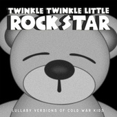 Lullaby Versions of Cold War Kids by Twinkle Twinkle Little Rock Star