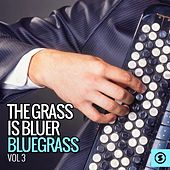 The Grass Is Bluer: Bluegrass, Vol. 3 by Various Artists