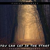 You Can Cry in the Stars (Celtic Orchestral) von Fabian Laumont
