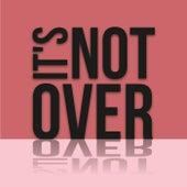 It's Not Over de Various Artists