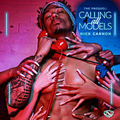 Calling All Models: The Prequel by Nick Cannon