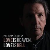 Love Is Heaven, Love Is Hell by Phoenix Jordan