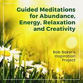 Guided Meditations for Abundance, Energy, Relaxation and Creativity von Bob Baker's Inspiration Project