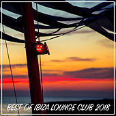 Best Of Ibiza Lounge Club 2018 von Various Artists