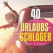 Die 40 schönsten Urlaubsschlager aller Zeiten by Various Artists