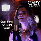 Dona Maria / I'm Yours / Quase by Gaby Hadassa