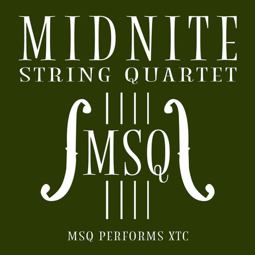 MSQ Performs XTC de Midnite String Quartet