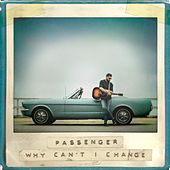 Why Can't I Change by Passenger