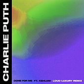 Done For Me (feat. Kehlani) (Loud Luxury Remix) di Charlie Puth