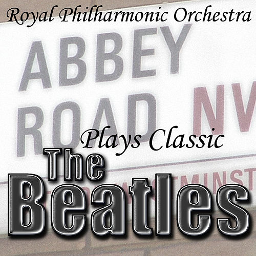 Plays Classic The Beatles by Royal Philharmonic Orchestra