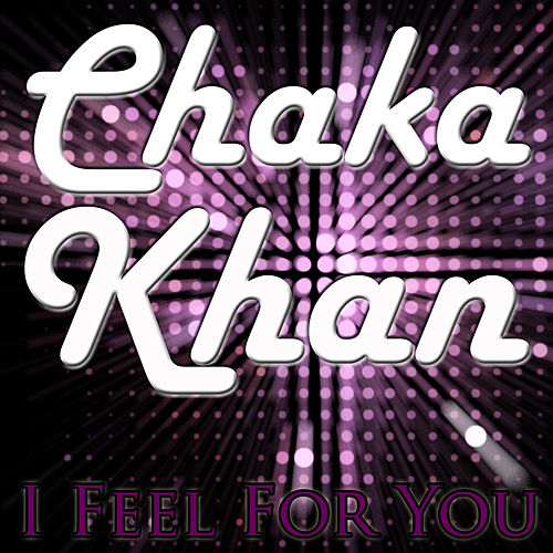 I Feel For You by Chaka Khan