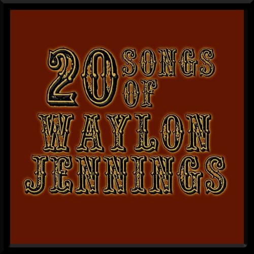 20 Songs Of Waylon Jennings by Waylon Jennings