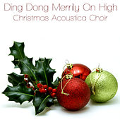 Ding Dong Merrily On High by Christmas Acoustica Choir