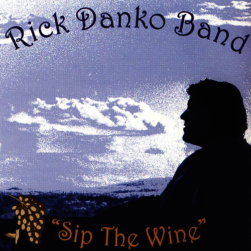 Sip The Wine by Rick Danko