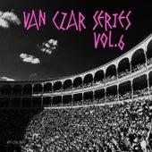 Van Czar Series, Vol. 6 (Compiled & Mixed by Van Czar) by Various Artists