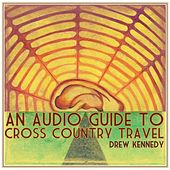 An Audio Guide To Cross Country Travel by Drew Kennedy