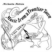 Music from a Frontier Town von Michaela Melian
