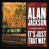 It's Just That Way von Alan Jackson