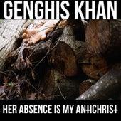 Her Absence is My Antichrist de Genghis Khan
