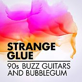 Strange Glue: 90s Buzz Guitars and Bubblegum by Various Artists