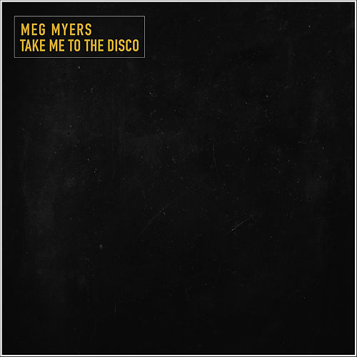 Take Me To The Disco by Meg Myers