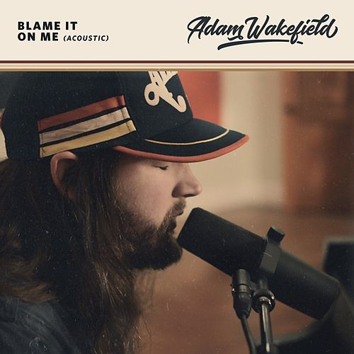 Blame It on Me (Acoustic) by Adam Wakefield