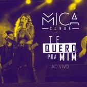 Te Quero pra Mim (Ao Vivo) von Mica Condé