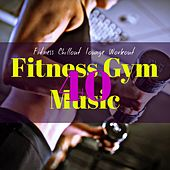 40 Fitness Gym Music – Aerobics, Cardio & Pilates Workout Electronic Music by Fitness Chillout Lounge Workout