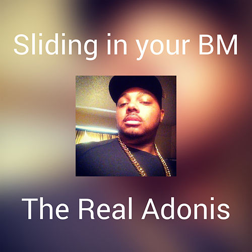 Sliding in your BM by The Real Adonis
