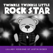 Lullaby Versions of Justin Bieber von Twinkle Twinkle Little Rock Star