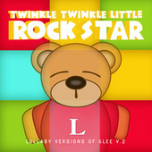 Lullaby Versions of Glee V.2 by Twinkle Twinkle Little Rock Star