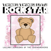Lullaby Versions of The Chainsmokers by Twinkle Twinkle Little Rock Star