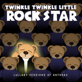 Lullaby Versions of Anthrax by Twinkle Twinkle Little Rock Star