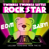 EDM Baby! Lullaby Versions from the DJ di Twinkle Twinkle Little Rock Star