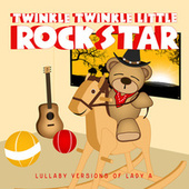 Lullaby Versions of Lady Antebellum by Twinkle Twinkle Little Rock Star