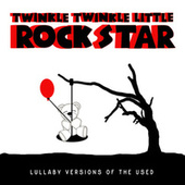 Lullaby Versions of The Used by Twinkle Twinkle Little Rock Star