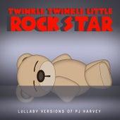 Lullaby Versions of PJ Harvey by Twinkle Twinkle Little Rock Star