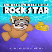 Lullaby Versions of Nirvana by Twinkle Twinkle Little Rock Star
