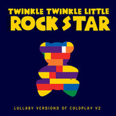 Lullaby Versions of Coldplay V2 von Twinkle Twinkle Little Rock Star