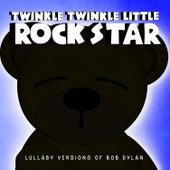 Lullaby Versions of Bob Dylan by Twinkle Twinkle Little Rock Star