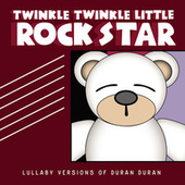 Lullaby Versions of Duran Duran by Twinkle Twinkle Little Rock Star