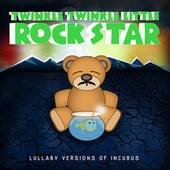 Lullaby Versions of Incubus by Twinkle Twinkle Little Rock Star