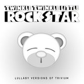 Lullaby Versions of Trivium by Twinkle Twinkle Little Rock Star