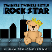 Lullaby Versions of Casting Crowns by Twinkle Twinkle Little Rock Star