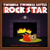 Lullaby Versions of Rush by Twinkle Twinkle Little Rock Star